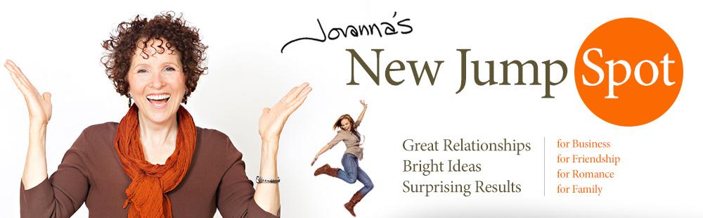 Jovanna's New Jump Spot. Great Relationships. Bright Ideas. Surprising Results.